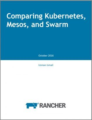 Rancher Free Ebook 'Comparing Kubernetes, Mesos and Swarm'