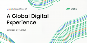 Google Cloud Next '21, October 12 through 14, and SUSE is a sponsor